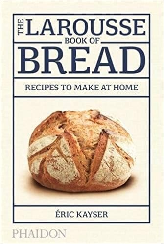 The Larousse Book of Bread - Éric Kayser