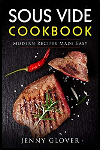Sous Vide Cookbook: Modern Recipes Made Easy - Jenny Glover